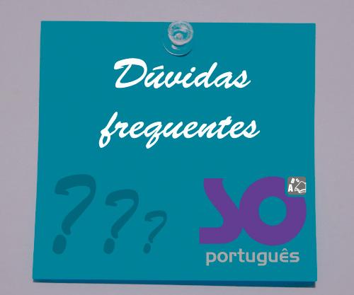 19158a5bb62 Dúvidas Frequentes - Só Português